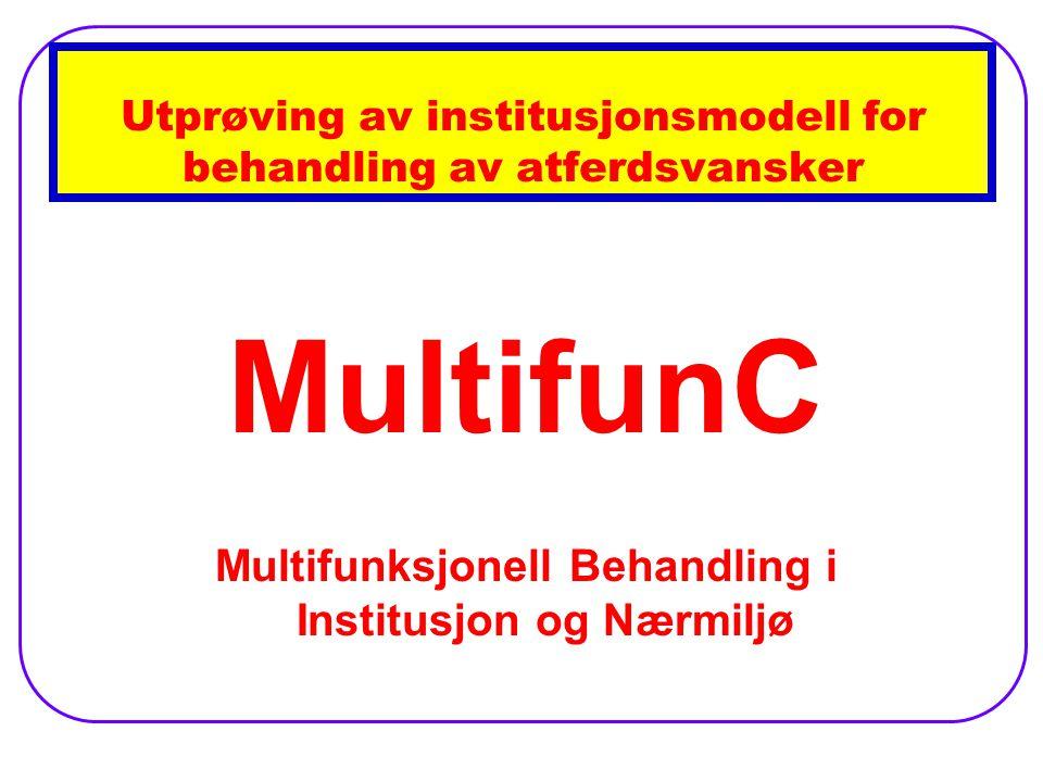 Utprøving av institusjonsmodell for behandling av atferdsvansker MultifunC Multifunksjonell Behandling i Institusjon og Nærmiljø