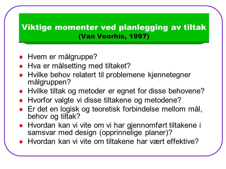 Viktige momenter ved planlegging av tiltak (Van Voorhis, 1997) Hvem er målgruppe.