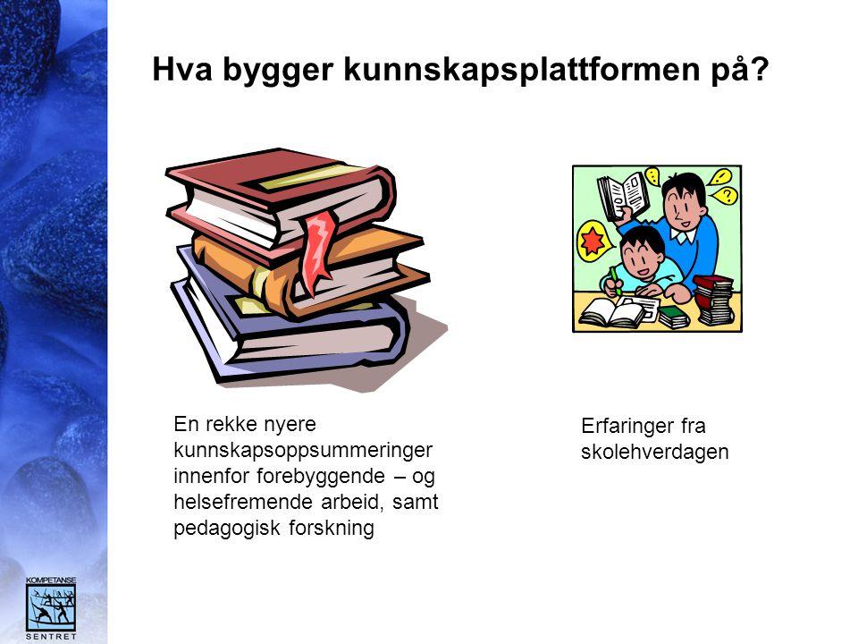 Hva bygger kunnskapsplattformen på? En rekke nyere kunnskapsoppsummeringer innenfor forebyggende – og helsefremende arbeid, samt pedagogisk forskning