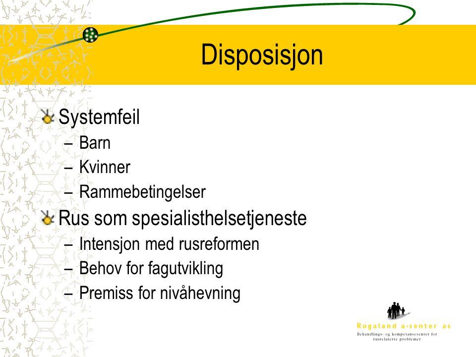 Disposisjon Systemfeil –Barn –Kvinner –Rammebetingelser Rus som spesialisthelsetjeneste –Intensjon med rusreformen –Behov for fagutvikling –Premiss for nivåhevning