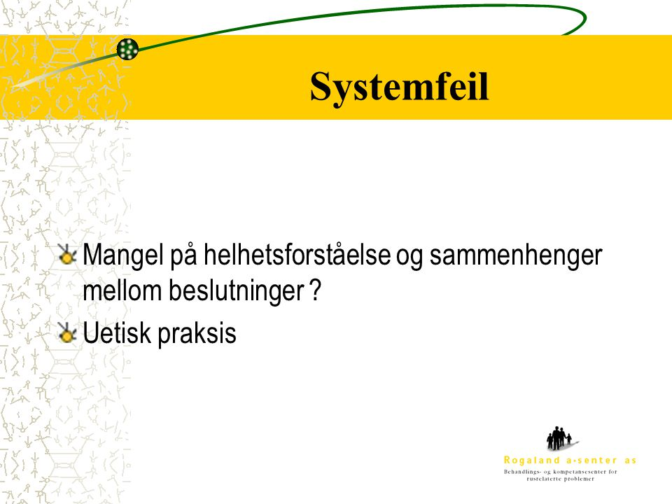 Mangel på helhetsforståelse og sammenhenger mellom beslutninger ? Uetisk praksis Systemfeil