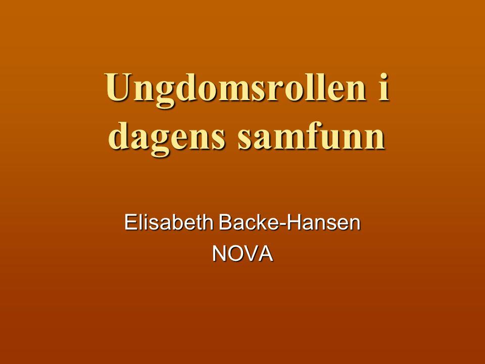 Ungdomsrollen i dagens samfunn Elisabeth Backe-Hansen NOVA