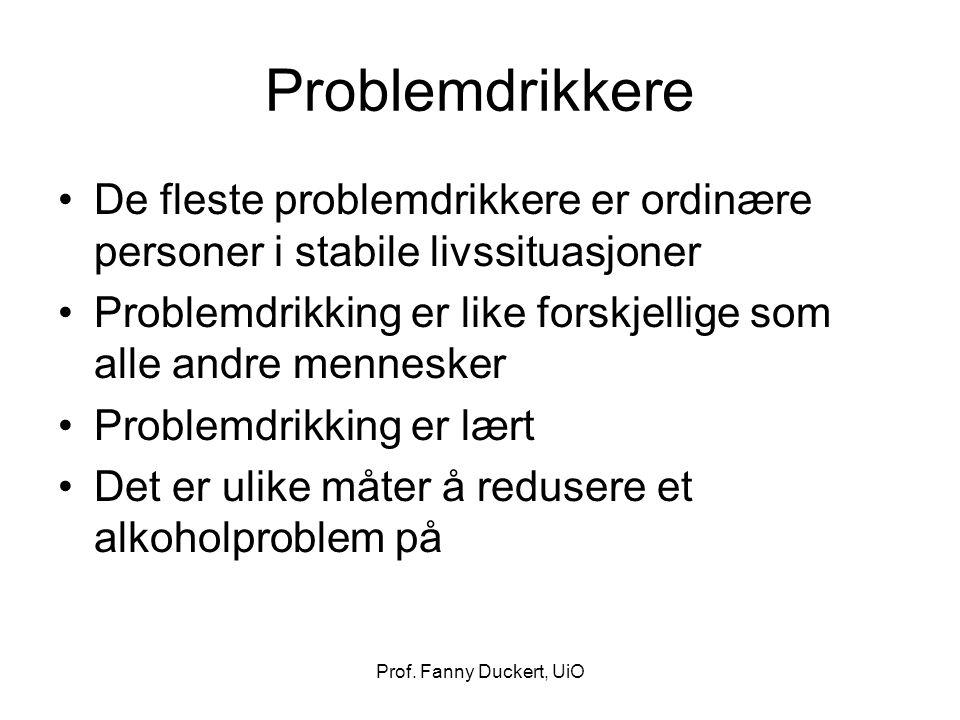 Prof. Fanny Duckert, UiO Problemdrikkere De fleste problemdrikkere er ordinære personer i stabile livssituasjoner Problemdrikking er like forskjellige
