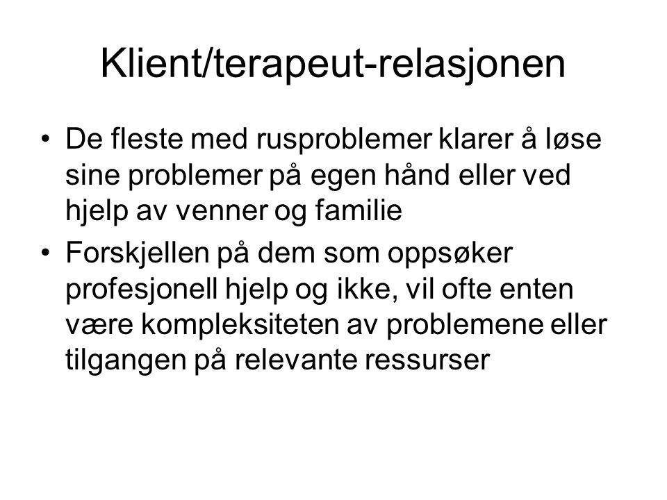 Klient/terapeut-relasjonen De fleste med rusproblemer klarer å løse sine problemer på egen hånd eller ved hjelp av venner og familie Forskjellen på de