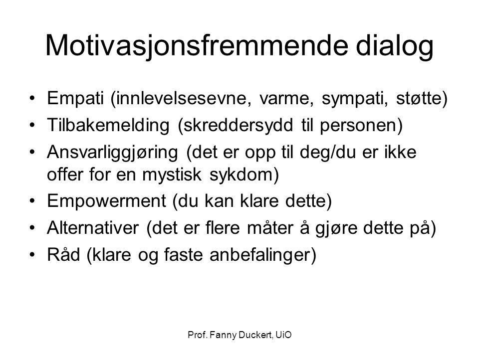 Prof. Fanny Duckert, UiO Motivasjonsfremmende dialog Empati (innlevelsesevne, varme, sympati, støtte) Tilbakemelding (skreddersydd til personen) Ansva