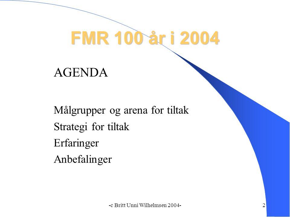 -c Britt Unni Wilhelmsen 2004-2 FMR 100 år i 2004 AGENDA Målgrupper og arena for tiltak Strategi for tiltak Erfaringer Anbefalinger