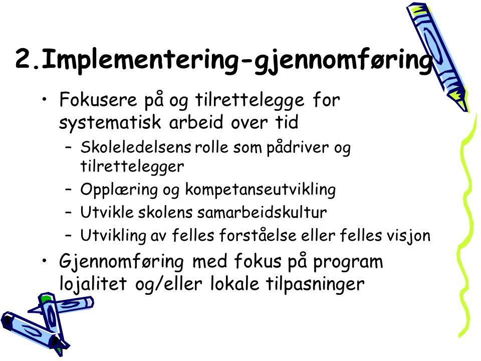2.Implementering-gjennomføring Fokusere på og tilrettelegge for systematisk arbeid over tid –Skoleledelsens rolle som pådriver og tilrettelegger –Oppl