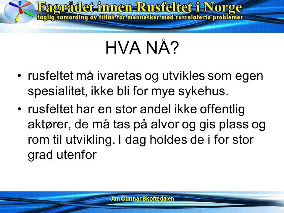 Jan Gunnar Skoftedalen HVA NÅ.Ett felles bilde og oversikt av situasjonen på rusfeltet.