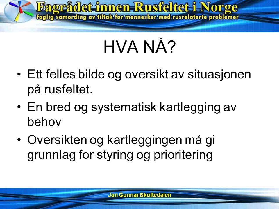 Jan Gunnar Skoftedalen HVA NÅ. Ett felles bilde og oversikt av situasjonen på rusfeltet.