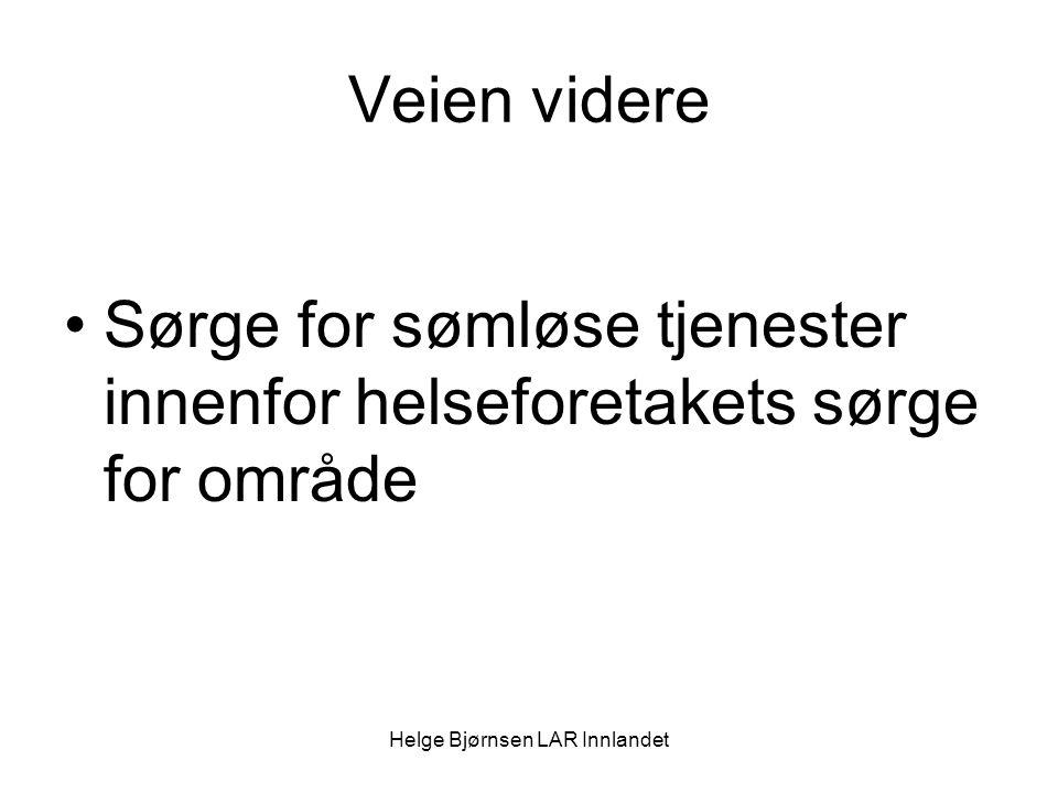 Helge Bjørnsen LAR Innlandet Veien videre Sørge for sømløse tjenester innenfor helseforetakets sørge for område