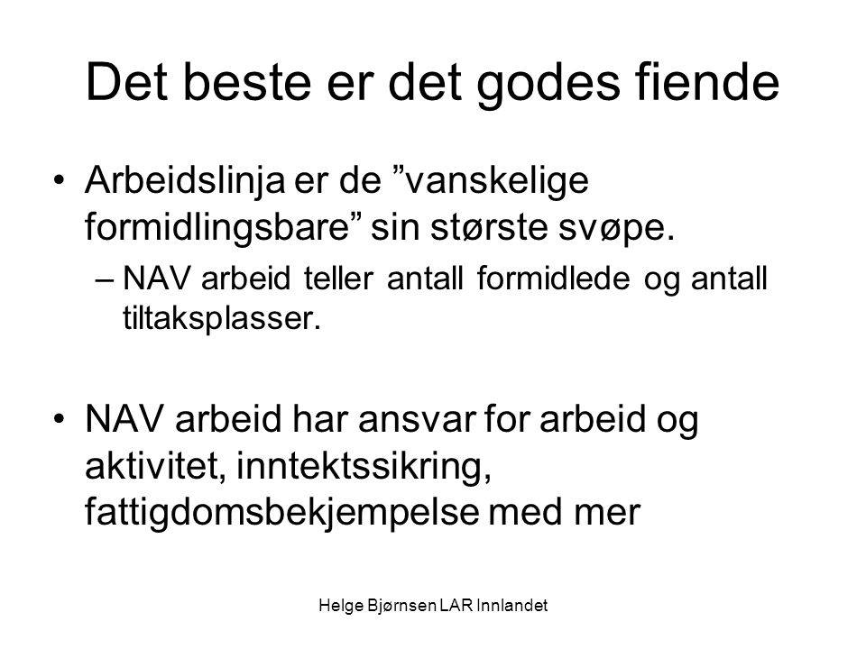 Helge Bjørnsen LAR Innlandet Det beste er det godes fiende Arbeidslinja er de vanskelige formidlingsbare sin største svøpe.