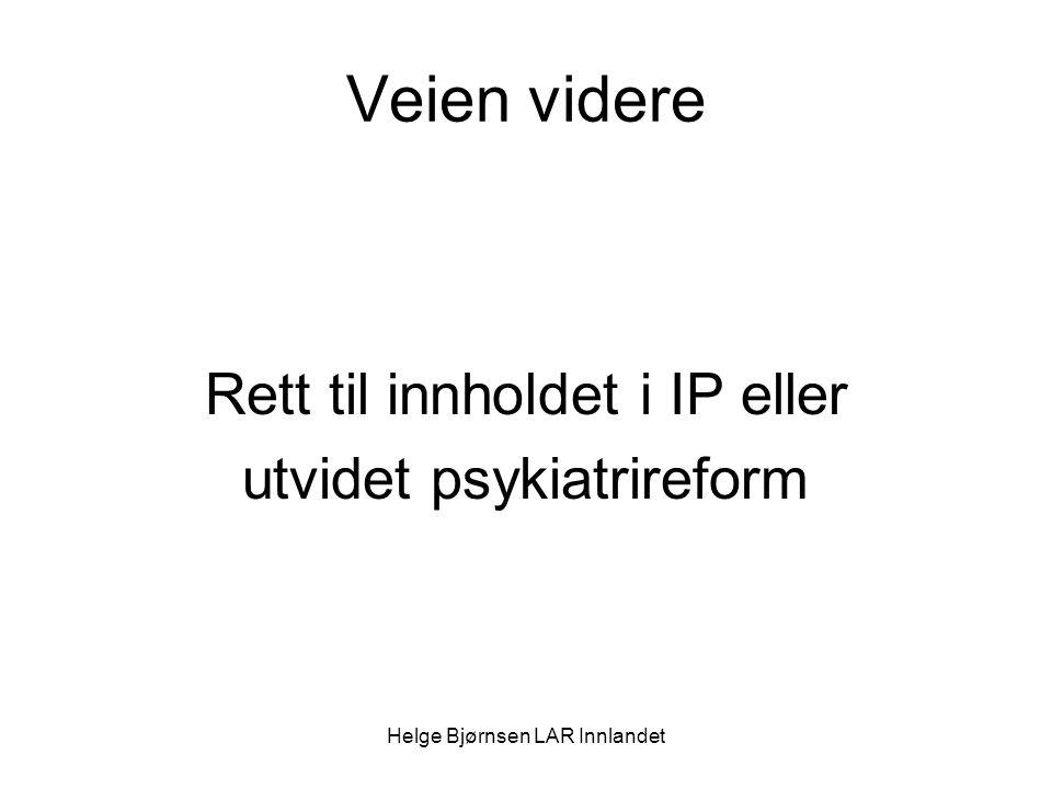 Helge Bjørnsen LAR Innlandet Veien videre Rett til innholdet i IP eller utvidet psykiatrireform