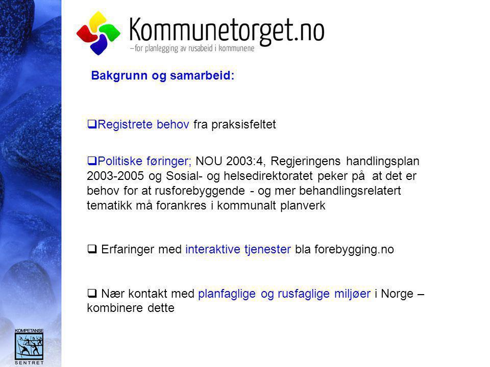 Bakgrunn og samarbeid:  Registrete behov fra praksisfeltet  Politiske føringer; NOU 2003:4, Regjeringens handlingsplan 2003-2005 og Sosial- og helse