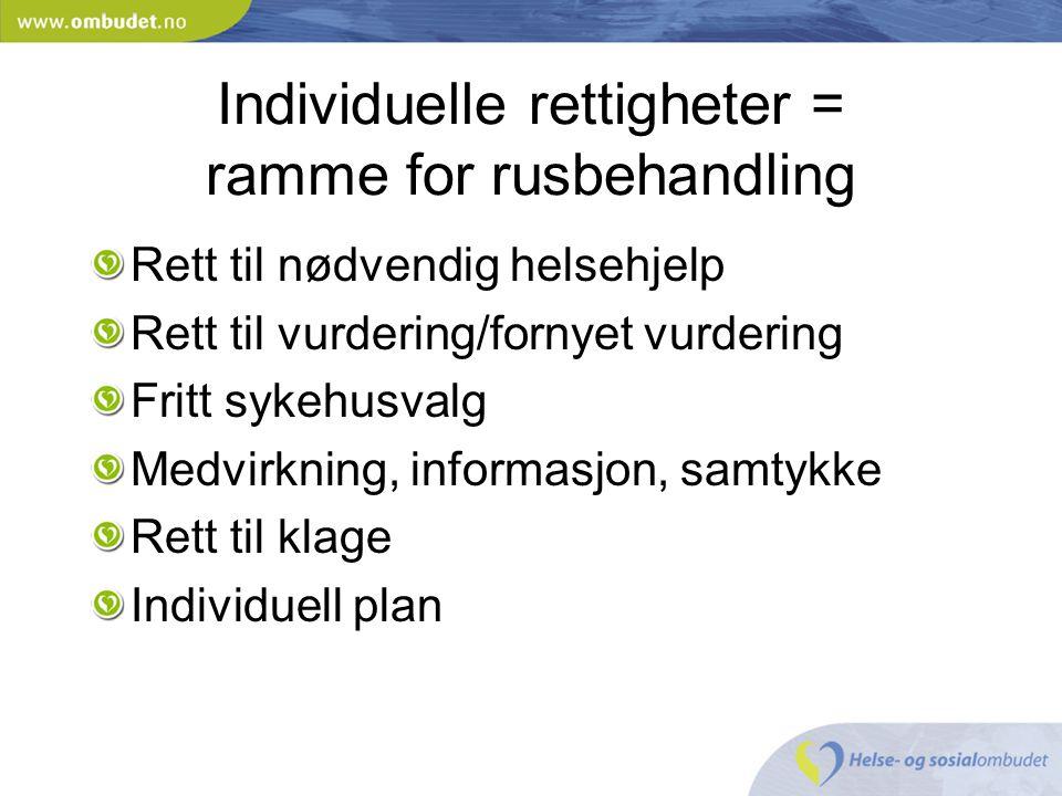 Individuelle rettigheter = ramme for rusbehandling Rett til nødvendig helsehjelp Rett til vurdering/fornyet vurdering Fritt sykehusvalg Medvirkning, i