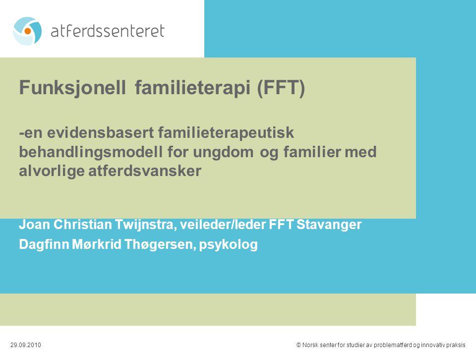 29.09.2010© Norsk senter for studier av problematferd og innovativ praksis Funksjonell familieterapi (FFT) -en evidensbasert familieterapeutisk behand