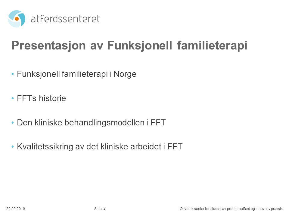 2 29.09.2010© Norsk senter for studier av problematferd og innovativ praksisSide Presentasjon av Funksjonell familieterapi Funksjonell familieterapi i