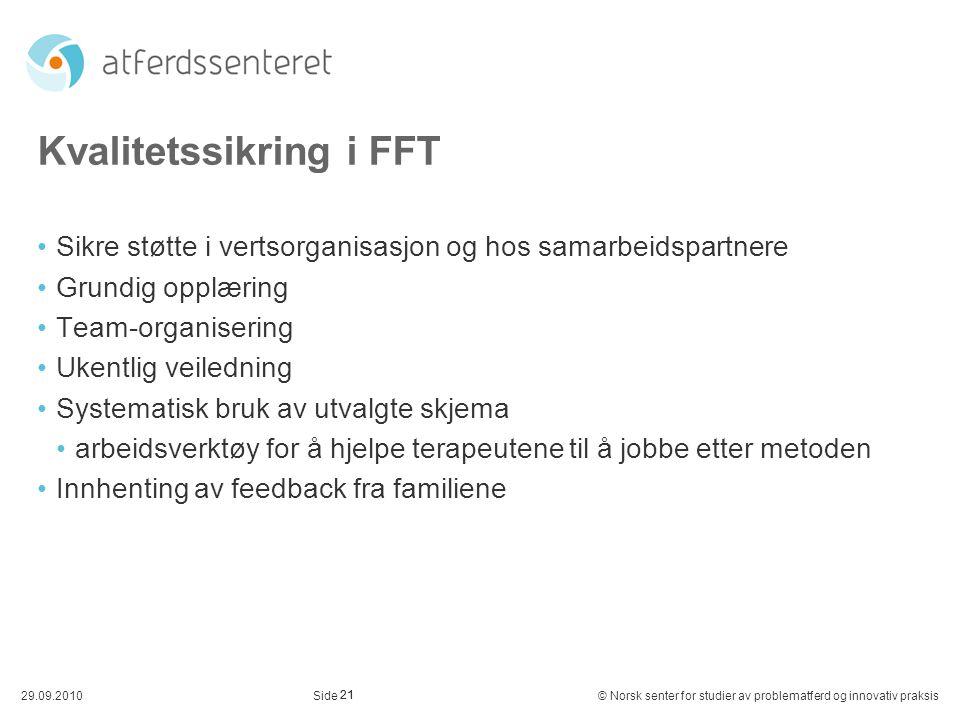 21 29.09.2010© Norsk senter for studier av problematferd og innovativ praksisSide Kvalitetssikring i FFT Sikre støtte i vertsorganisasjon og hos samar