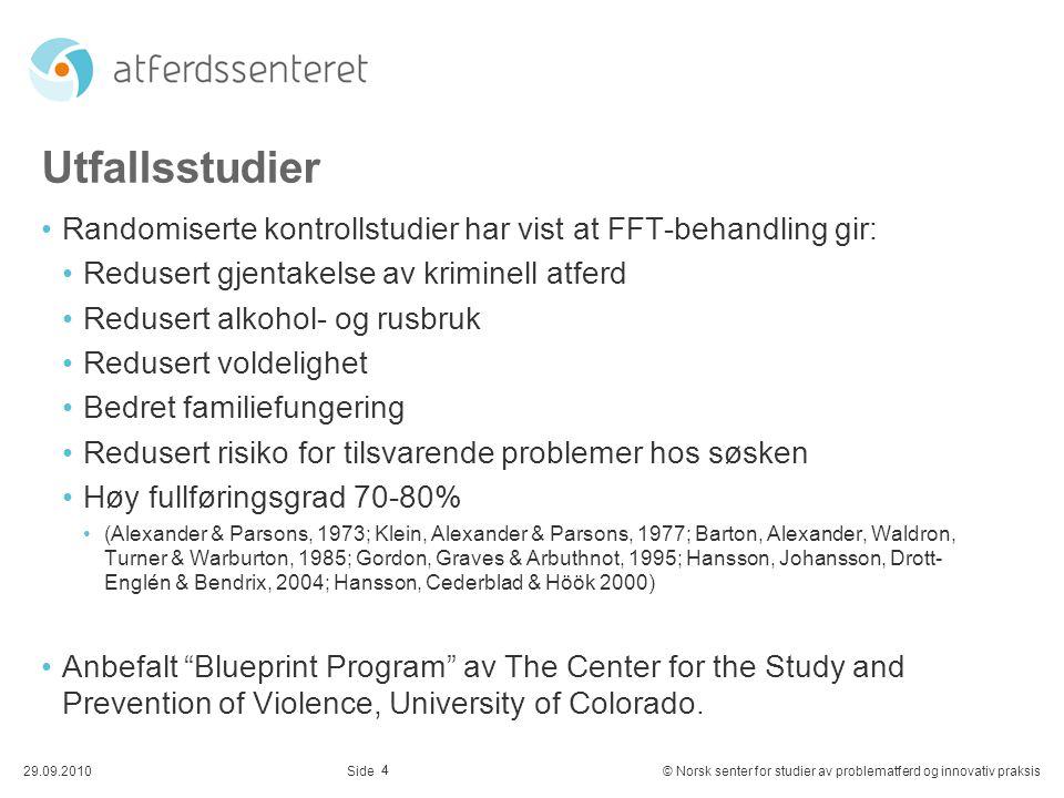 4 29.09.2010© Norsk senter for studier av problematferd og innovativ praksisSide Utfallsstudier Randomiserte kontrollstudier har vist at FFT-behandlin