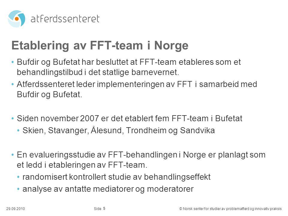 5 29.09.2010© Norsk senter for studier av problematferd og innovativ praksisSide Etablering av FFT-team i Norge Bufdir og Bufetat har besluttet at FFT