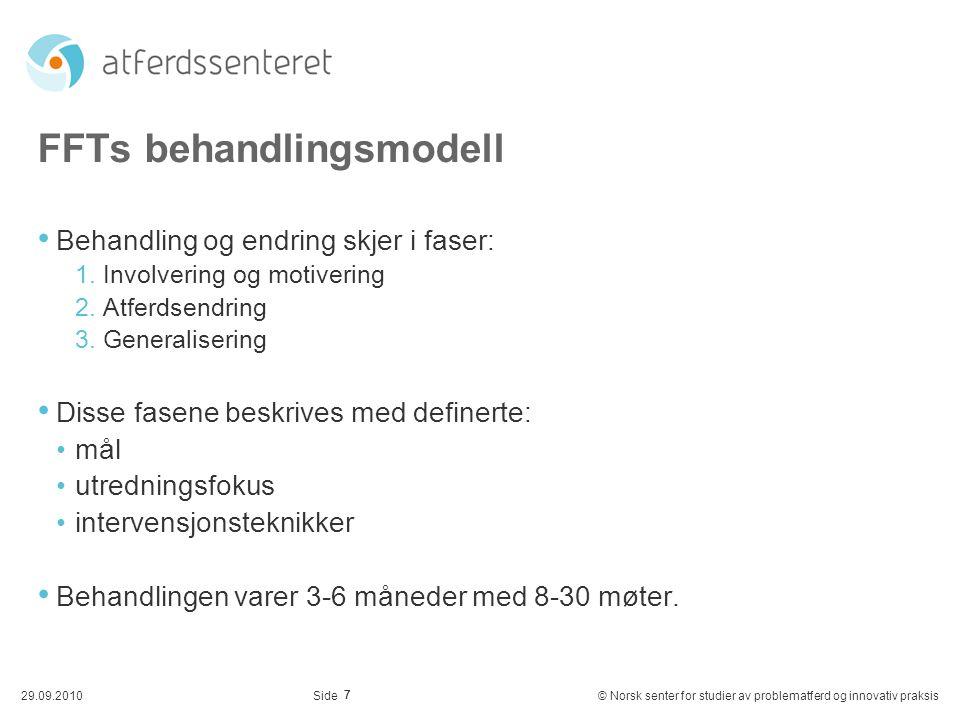 7 29.09.2010© Norsk senter for studier av problematferd og innovativ praksisSide FFTs behandlingsmodell Behandling og endring skjer i faser: 1. Involv