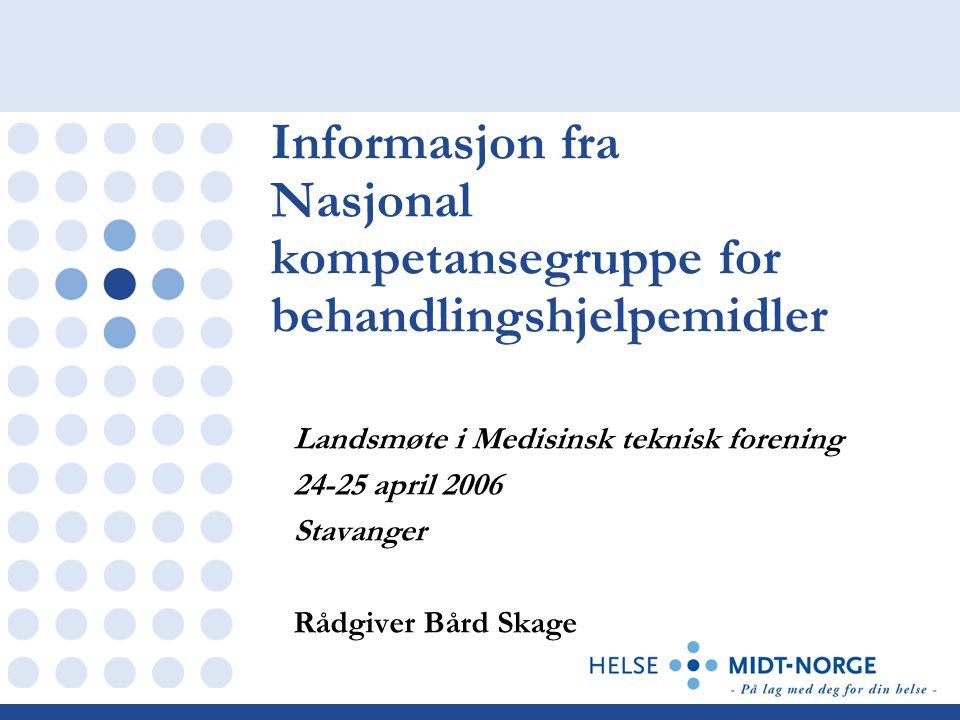 Landsmøte i Medisinsk teknisk forening 24-25 april 2006 Stavanger Rådgiver Bård Skage Informasjon fra Nasjonal kompetansegruppe for behandlingshjelpem