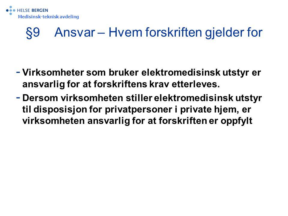 Medisinsk-teknisk avdeling §9Ansvar – Hvem forskriften gjelder for - Virksomheter som bruker elektromedisinsk utstyr er ansvarlig for at forskriftens krav etterleves.