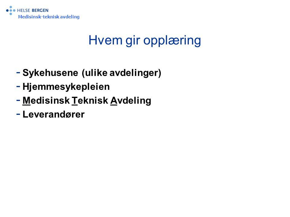 Medisinsk-teknisk avdeling Hvem gir opplæring - Sykehusene (ulike avdelinger) - Hjemmesykepleien - Medisinsk Teknisk Avdeling - Leverandører