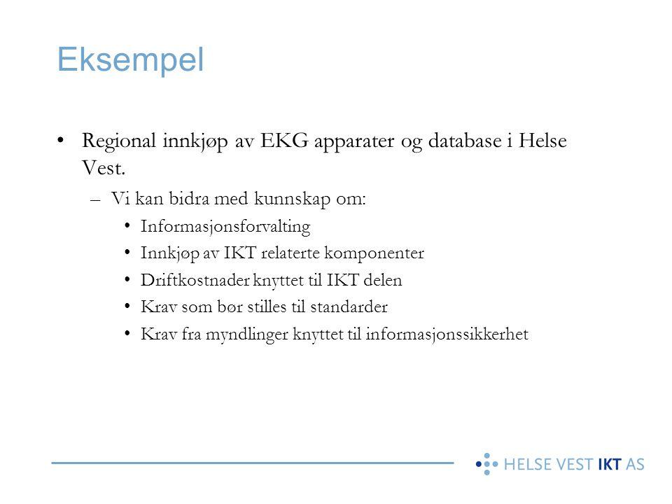 Eksempel Regional innkjøp av EKG apparater og database i Helse Vest. –Vi kan bidra med kunnskap om: Informasjonsforvalting Innkjøp av IKT relaterte ko