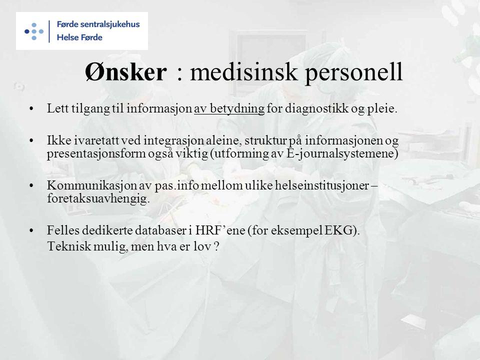 Ønsker : medisinsk personell Lett tilgang til informasjon av betydning for diagnostikk og pleie.