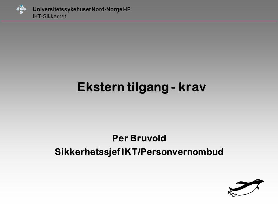 Universitetssykehuset Nord-Norge HF IKT-Sikkerhet Ekstern tilgang - krav Per Bruvold Sikkerhetssjef IKT/Personvernombud