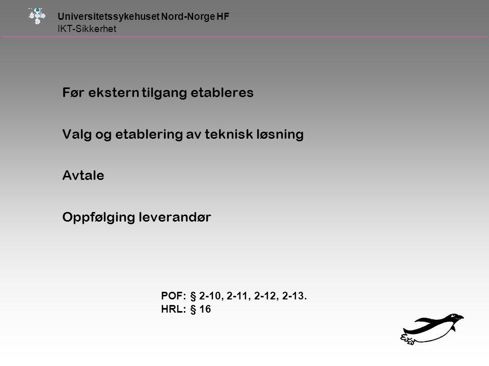 Universitetssykehuset Nord-Norge HF IKT-Sikkerhet Før ekstern tilgang etableres Valg og etablering av teknisk løsning Avtale Oppfølging leverandør POF