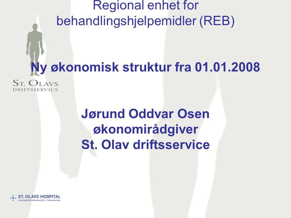 Regional enhet for behandlingshjelpemidler (REB) Ny økonomisk struktur fra 01.01.2008 Jørund Oddvar Osen økonomirådgiver St.