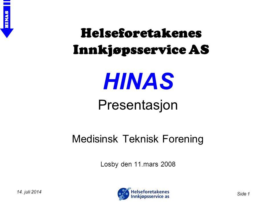 Side 1 HINAS 14. juli 201414. juli 201414. juli 2014 Helseforetakenes Innkjøpsservice AS HINAS Presentasjon Medisinsk Teknisk Forening Losby den 11.ma