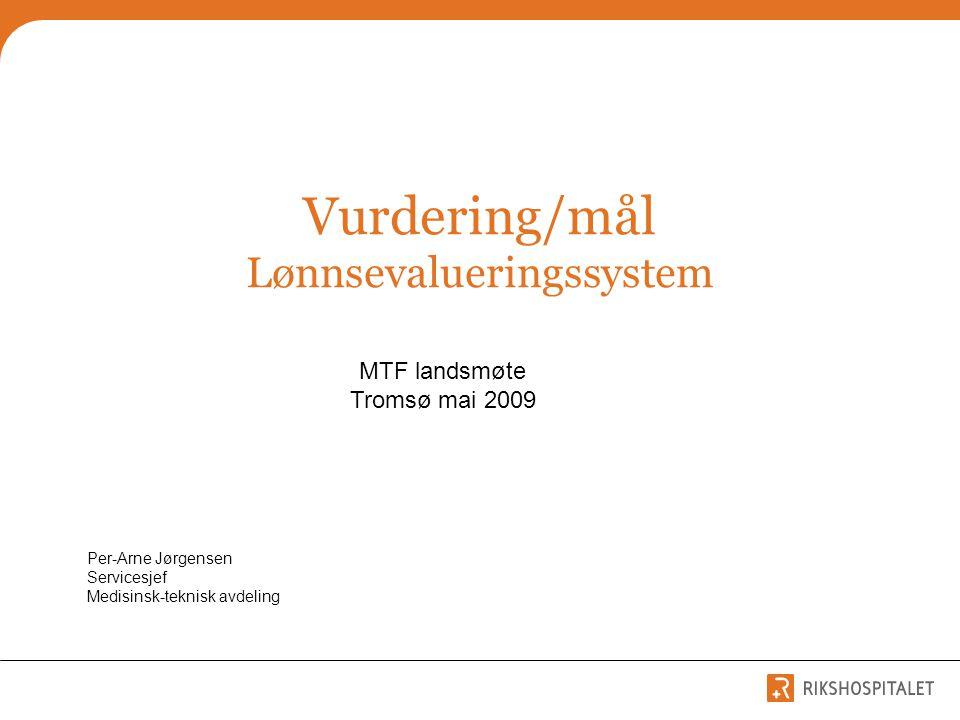 Vurdering/mål Lønnsevalueringssystem MTF landsmøte Tromsø mai 2009 Per-Arne Jørgensen Servicesjef Medisinsk-teknisk avdeling