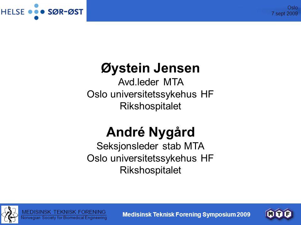 Oslo 7.sept 2009 MEDISINSK TEKNISK FORENING Norwegian Society for Biomedical Engineering Medisinsk Teknisk Forening Symposium 2009 Øystein Jensen Avd.