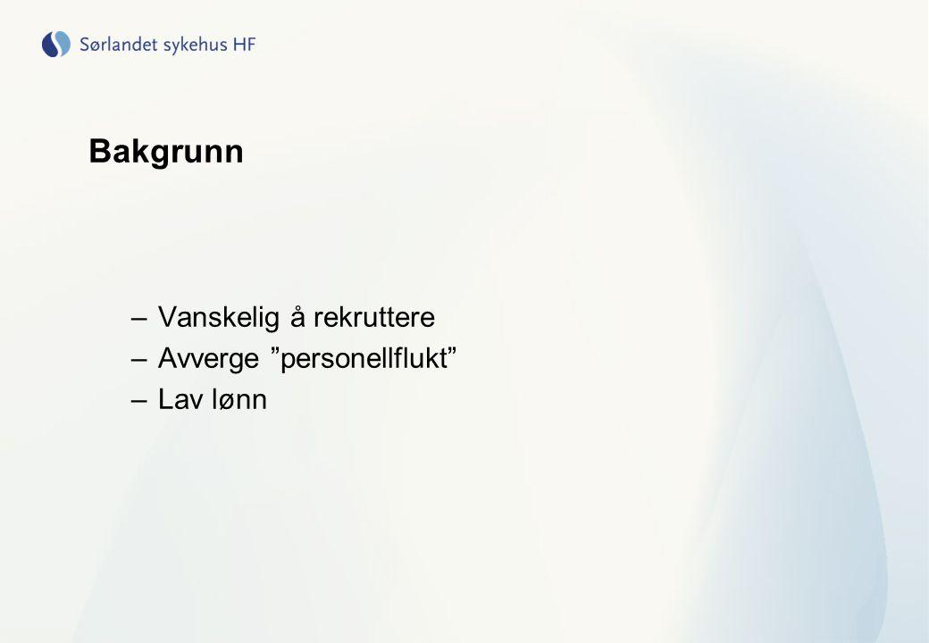 """Bakgrunn –Vanskelig å rekruttere –Avverge """"personellflukt"""" –Lav lønn"""