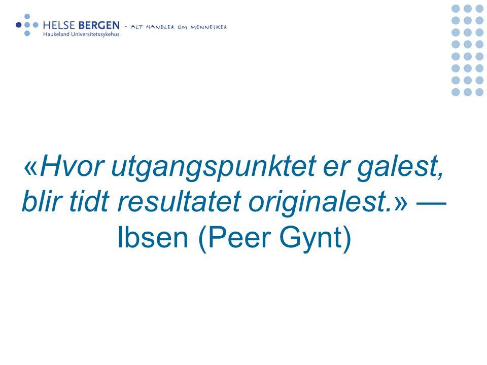 «Hvor utgangspunktet er galest, blir tidt resultatet originalest.» — Ibsen (Peer Gynt)
