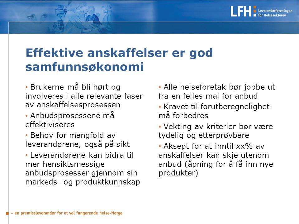 Effektive anskaffelser er god samfunnsøkonomi Brukerne må bli hørt og involveres i alle relevante faser av anskaffelsesprosessen Anbudsprosessene må e