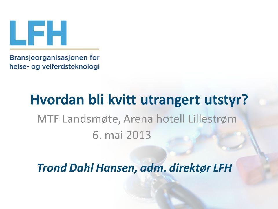 Hvordan bli kvitt utrangert utstyr. MTF Landsmøte, Arena hotell Lillestrøm 6.