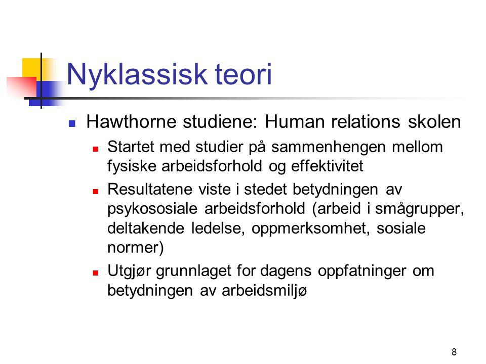 8 Nyklassisk teori Hawthorne studiene: Human relations skolen Startet med studier på sammenhengen mellom fysiske arbeidsforhold og effektivitet Result