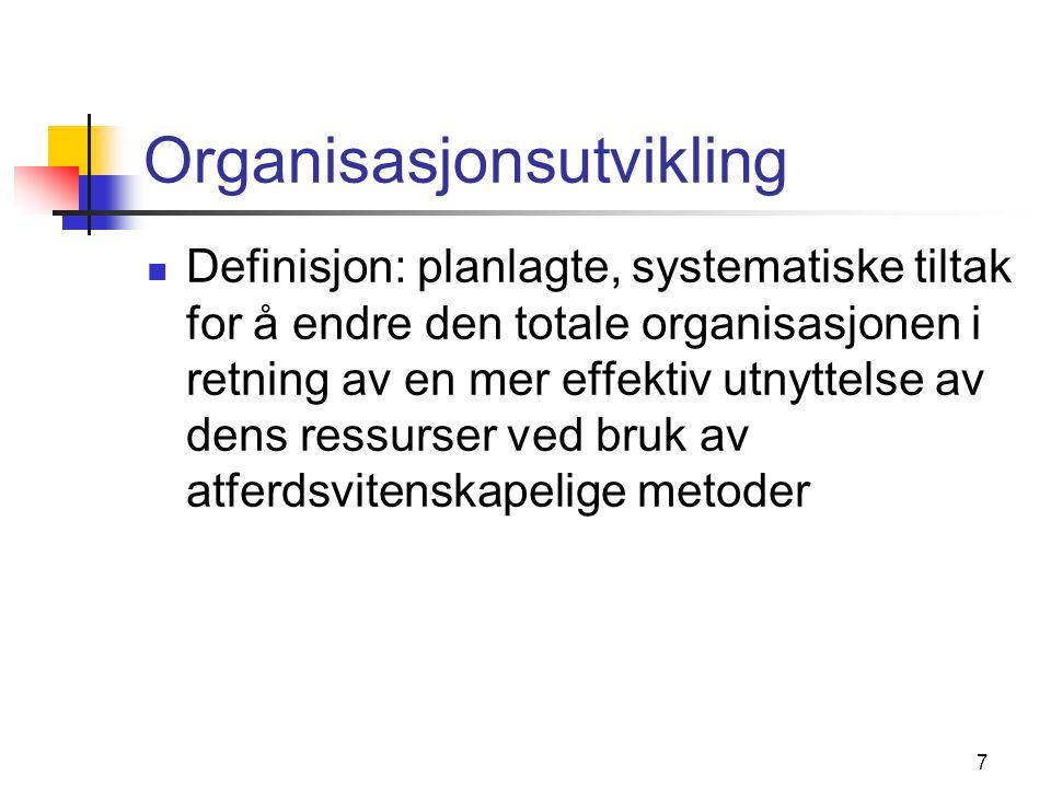7 Organisasjonsutvikling Definisjon: planlagte, systematiske tiltak for å endre den totale organisasjonen i retning av en mer effektiv utnyttelse av d