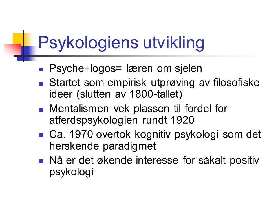 Psykologiens utvikling Psyche+logos= læren om sjelen Startet som empirisk utprøving av filosofiske ideer (slutten av 1800-tallet) Mentalismen vek plas