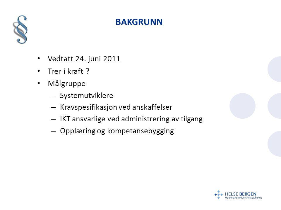 BAKGRUNN Vedtatt 24. juni 2011 Trer i kraft ? Målgruppe – Systemutviklere – Kravspesifikasjon ved anskaffelser – IKT ansvarlige ved administrering av