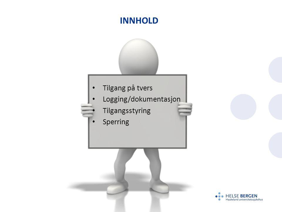 INNHOLD Tilgang på tvers Logging/dokumentasjon Tilgangsstyring Sperring