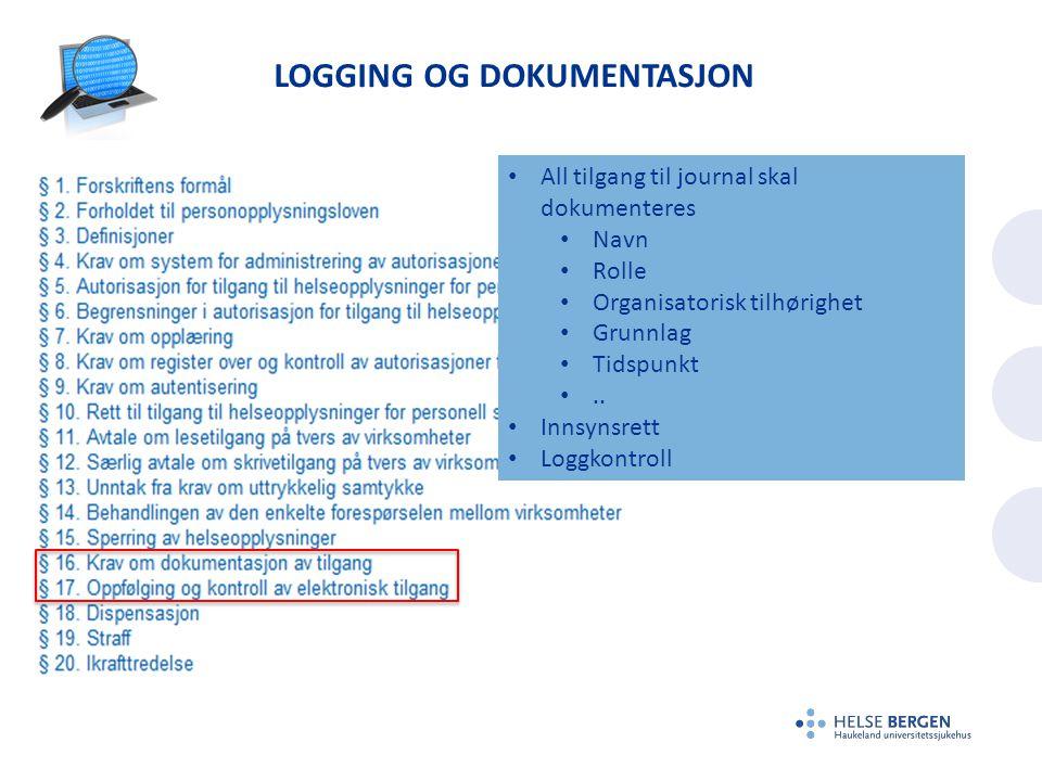 LOGGING OG DOKUMENTASJON All tilgang til journal skal dokumenteres Navn Rolle Organisatorisk tilhørighet Grunnlag Tidspunkt.. Innsynsrett Loggkontroll