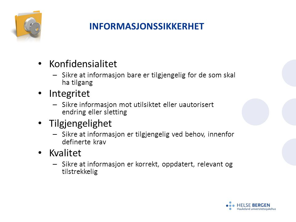 INFORMASJONSSIKKERHET Konfidensialitet – Sikre at informasjon bare er tilgjengelig for de som skal ha tilgang Integritet – Sikre informasjon mot utils