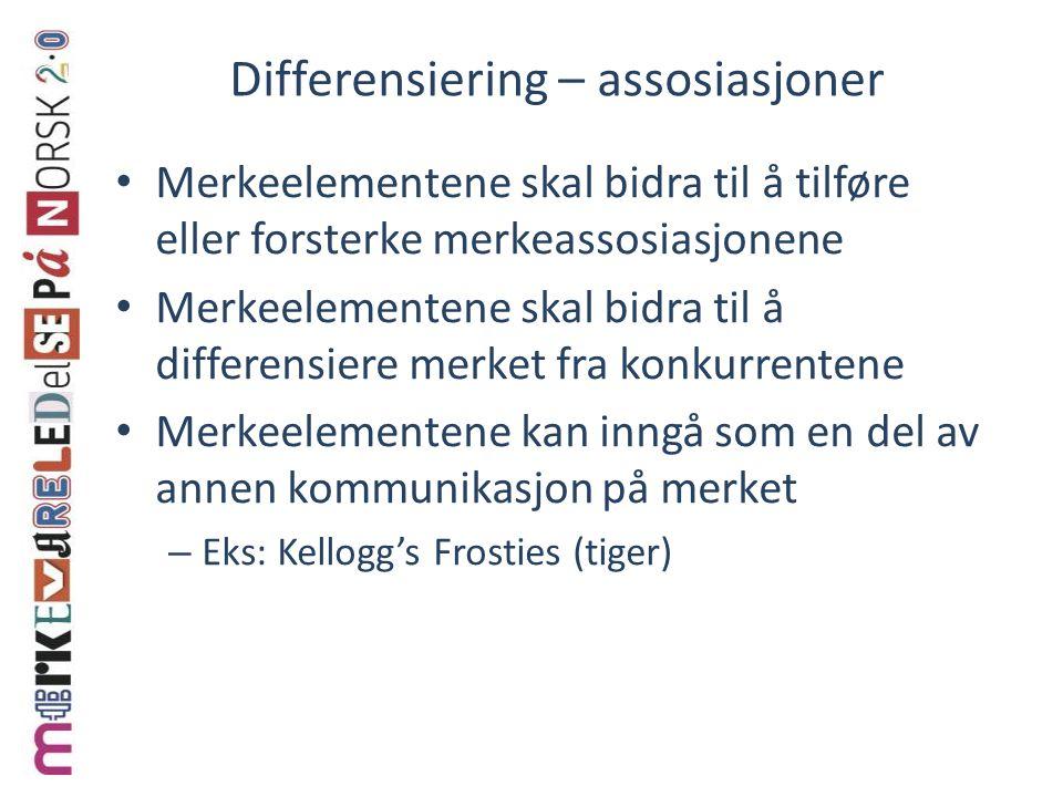 Differensiering – assosiasjoner Merkeelementene skal bidra til å tilføre eller forsterke merkeassosiasjonene Merkeelementene skal bidra til å differensiere merket fra konkurrentene Merkeelementene kan inngå som en del av annen kommunikasjon på merket – Eks: Kellogg's Frosties (tiger)