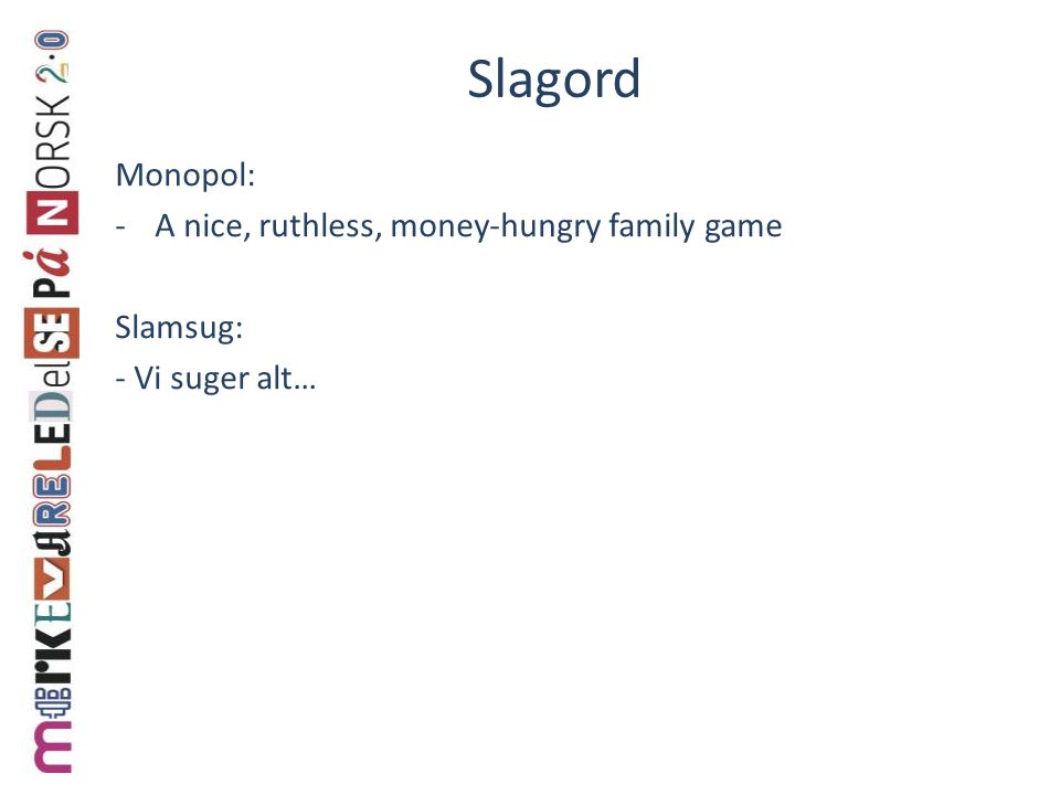 Slagord Monopol: -A nice, ruthless, money-hungry family game Slamsug: - Vi suger alt…