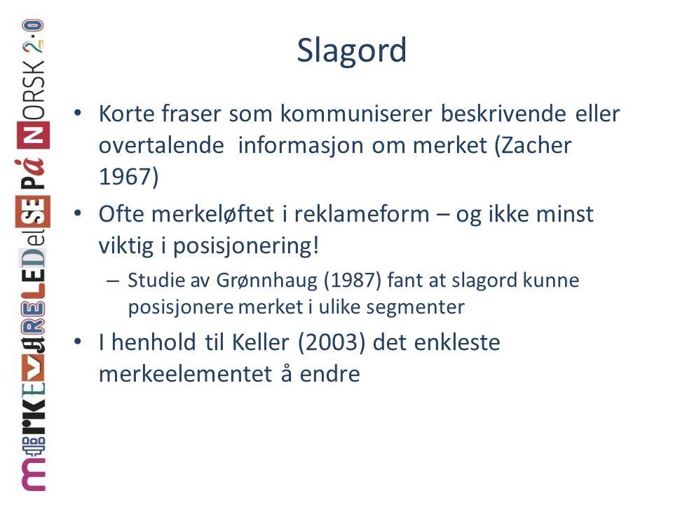Slagord Korte fraser som kommuniserer beskrivende eller overtalende informasjon om merket (Zacher 1967) Ofte merkeløftet i reklameform – og ikke minst viktig i posisjonering.