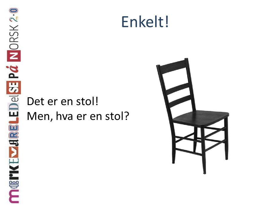 Det er en stol! Men, hva er en stol? Enkelt!